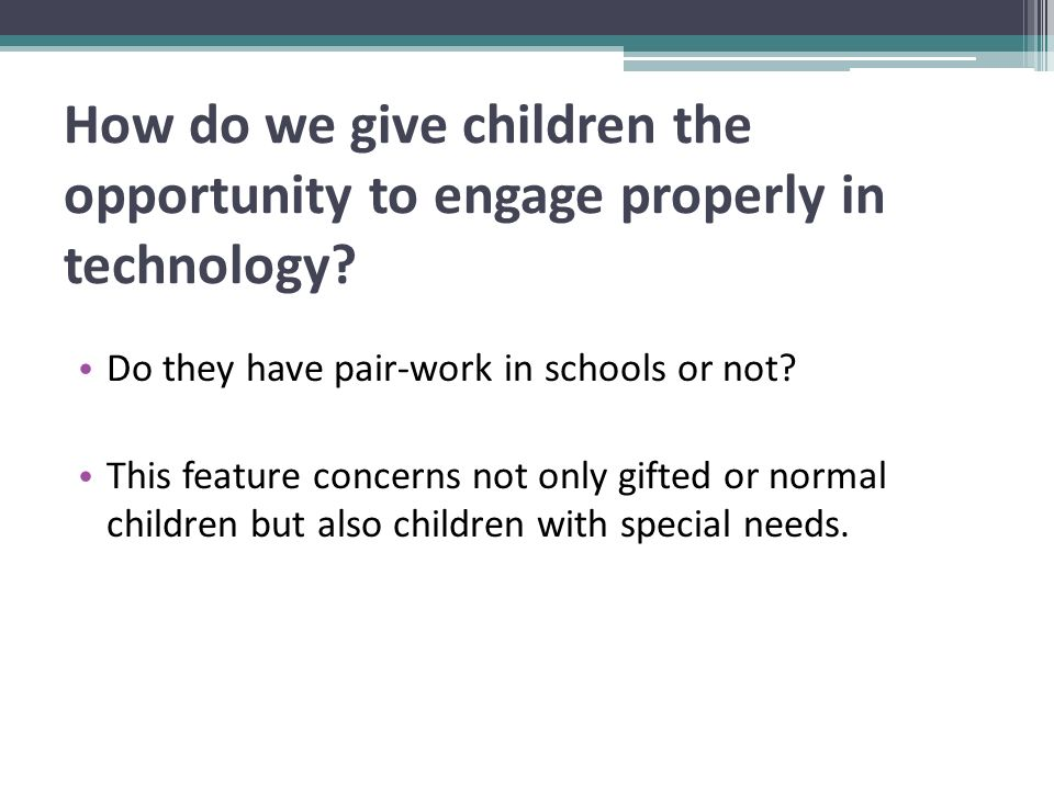 How do we give children the opportunity to engage properly in technology.