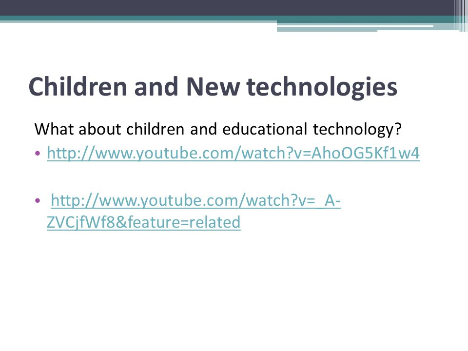 Children and New technologies What about children and educational technology.