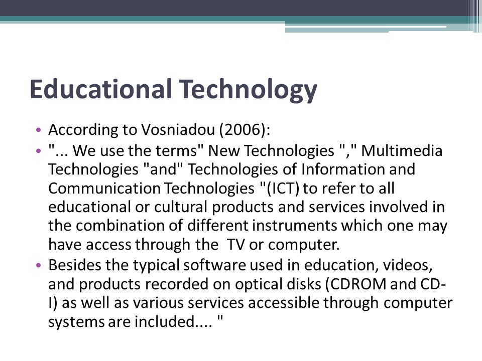 Educational Technology According to Vosniadou (2006): ...