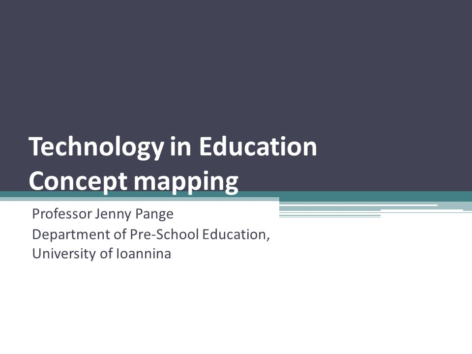Technology in Education Concept mapping Professor Jenny Pange Department of Pre-School Education, University of Ioannina