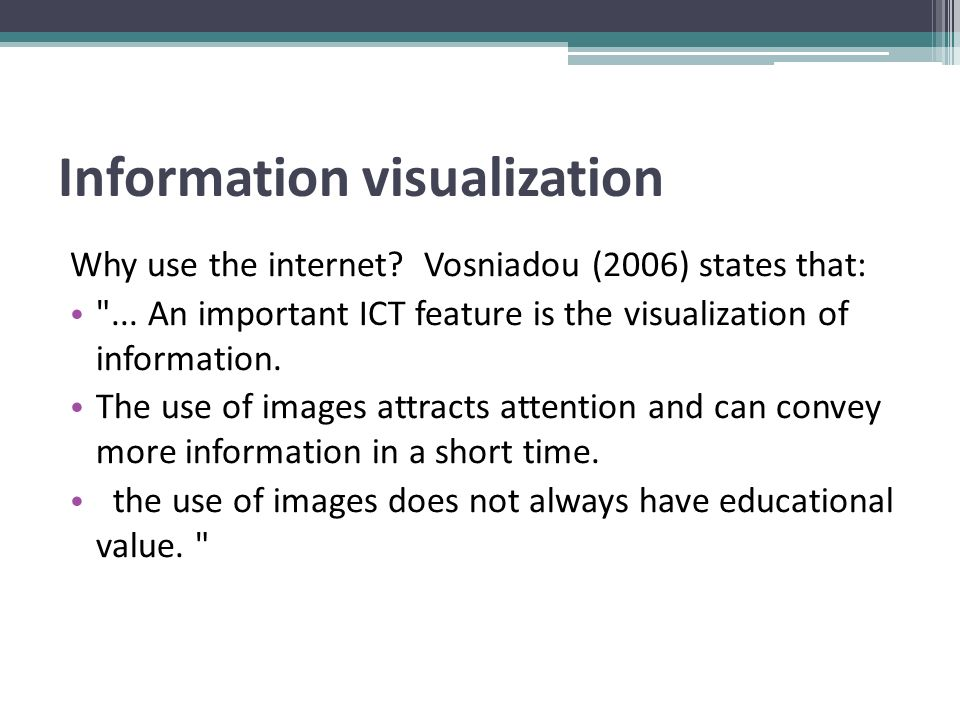 Information visualization Why use the internet. Vosniadou (2006) states that: ...