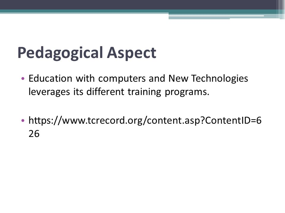 Pedagogical Aspect Education with computers and New Technologies leverages its different training programs. https://www.tcrecord.org/content.asp?Conte