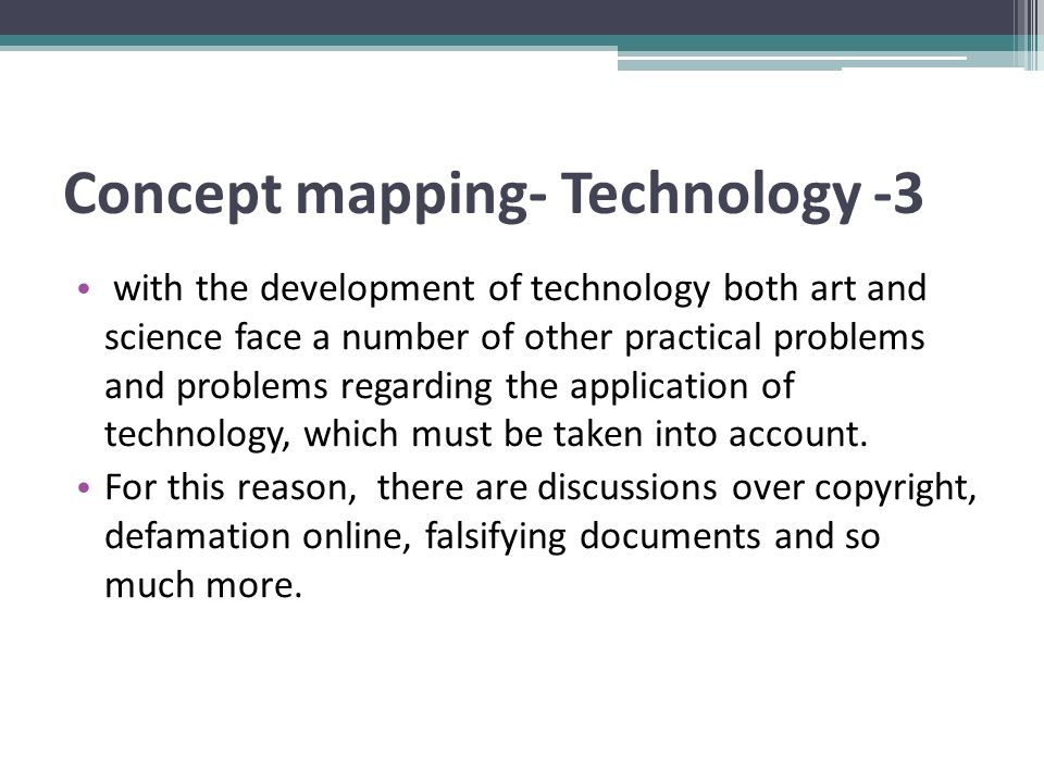 Concept mapping- Technology -3 with the development of technology both art and science face a number of other practical problems and problems regarding the application of technology, which must be taken into account.