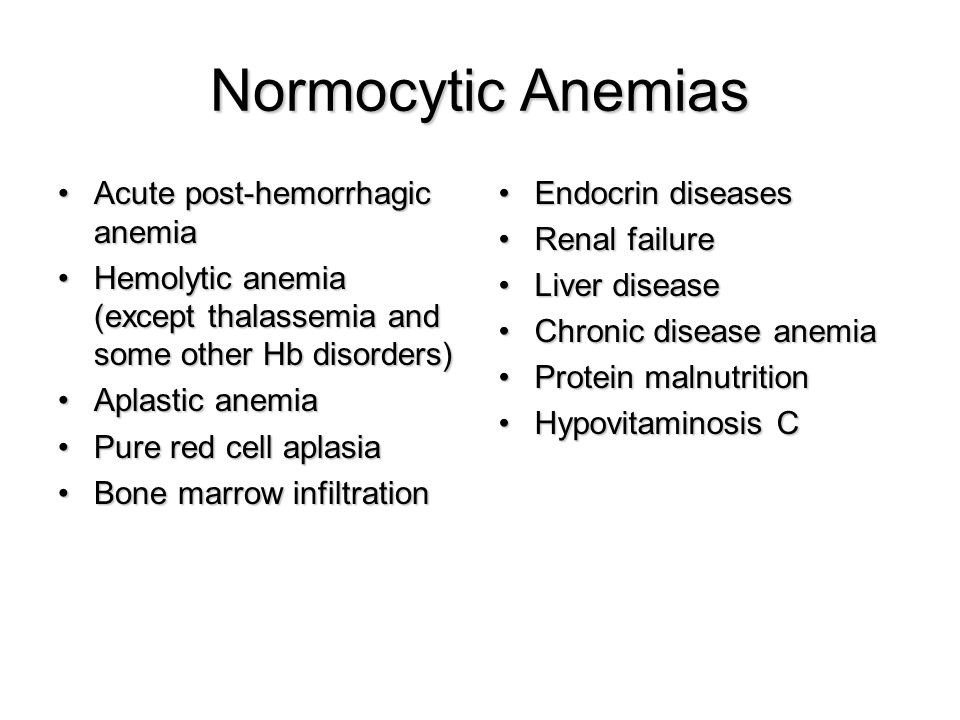 Normocytic Anemias Acute post-hemorrhagic anemiaAcute post-hemorrhagic anemia Hemolytic anemia (except thalassemia and some other Hb disorders)Hemolyt
