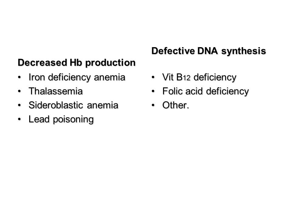 Decreased Hb production Iron deficiency anemiaIron deficiency anemia ThalassemiaThalassemia Sideroblastic anemiaSideroblastic anemia Lead poisoningLea