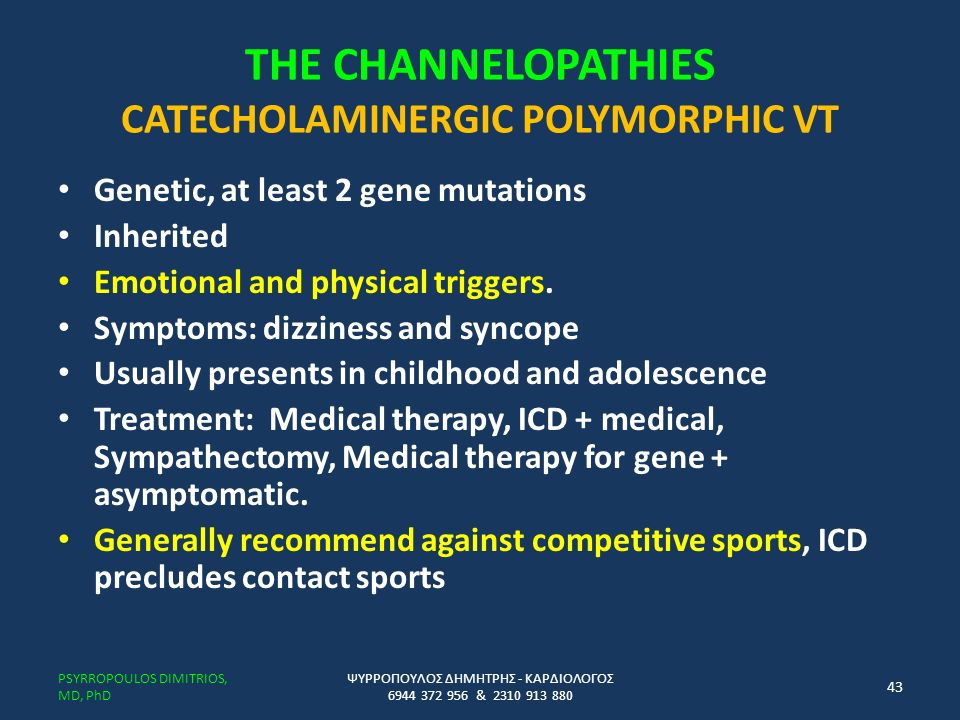 THE CHANNELOPATHIES CATECHOLAMINERGIC POLYMORPHIC VT Genetic, at least 2 gene mutations Inherited Emotional and physical triggers.