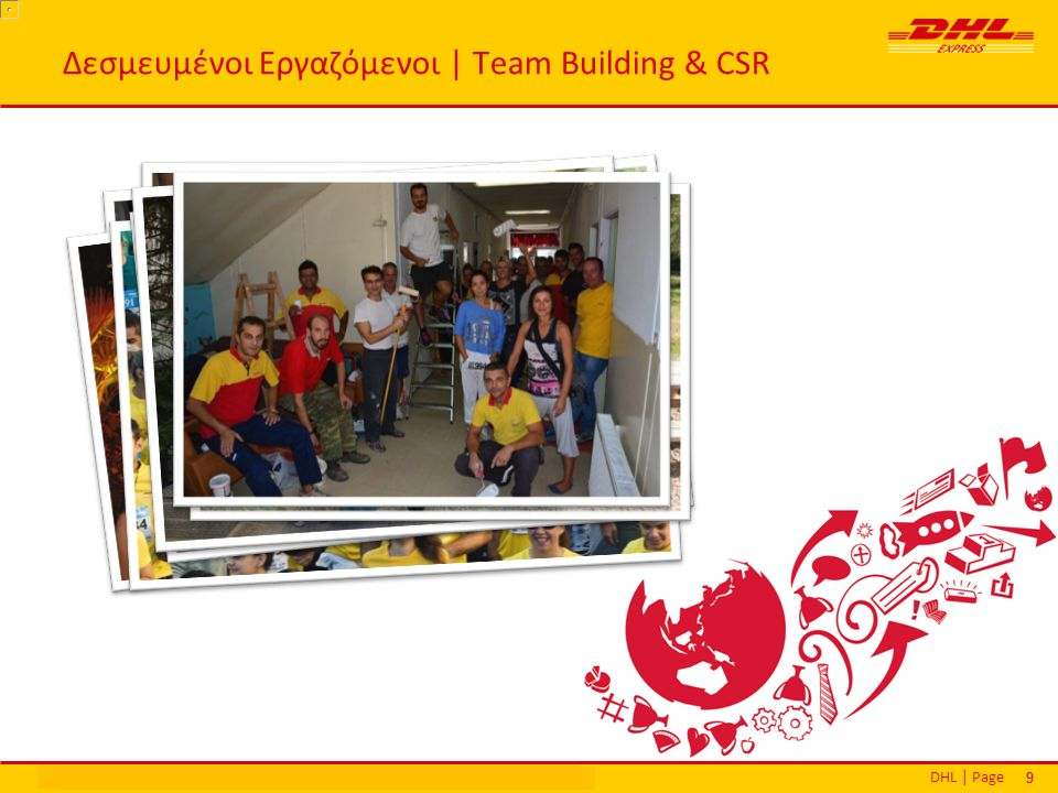 DHL | PageΕθνικά Βραβεία Εξυπηρέτησης Πελατών | Αθήνα | 16 Δεκεμβρίου 2013 99 Δεσμευμένοι Εργαζόμενοι | Team Building & CSR