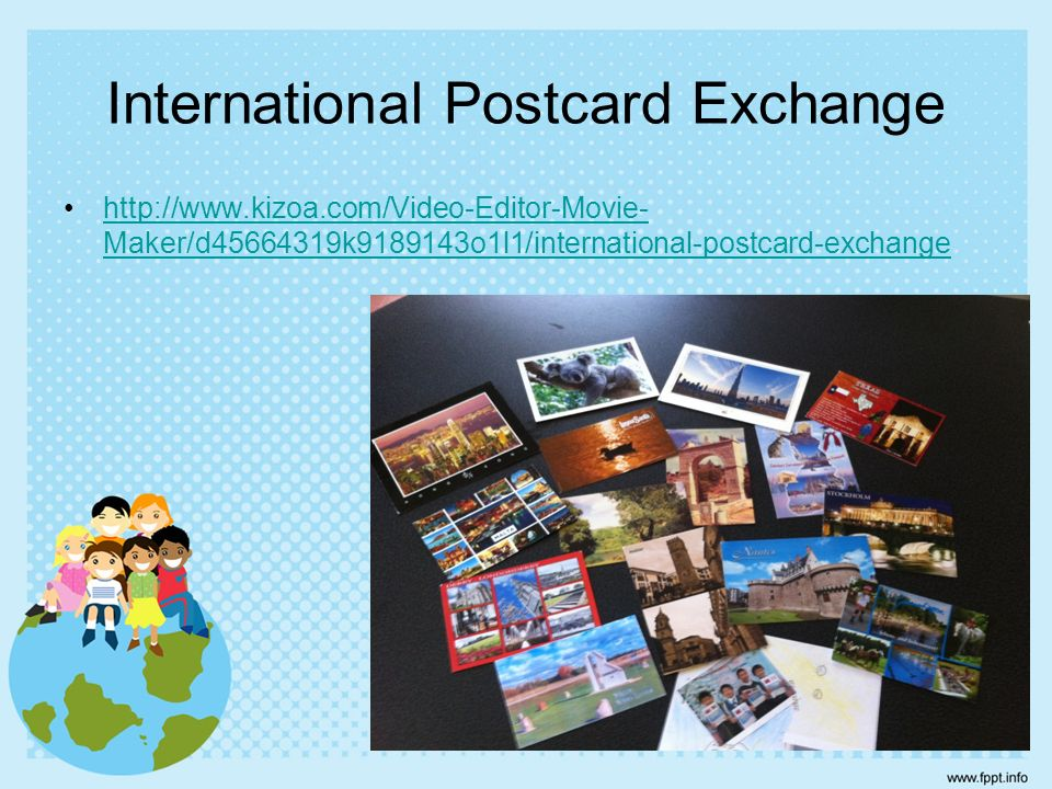 International Postcard Exchange http://www.kizoa.com/Video-Editor-Movie- Maker/d45664319k9189143o1l1/international-postcard-exchangehttp://www.kizoa.c