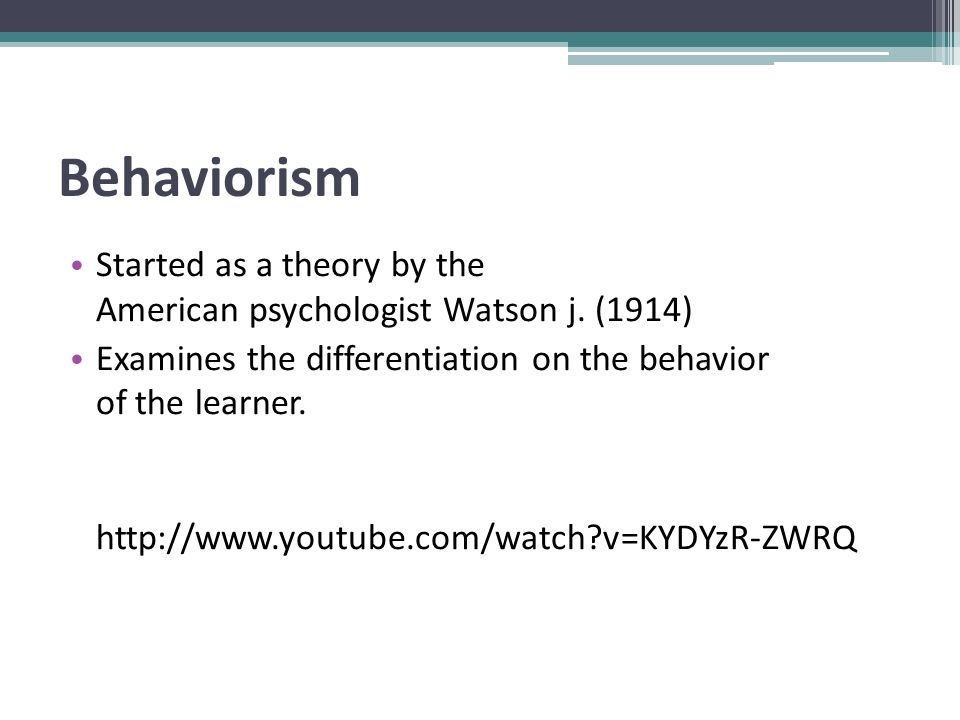 Behaviorism According to contemporary views and trends of Behaviorism, education depends on the learning environment and the way teaching is structured through the following process: Information.