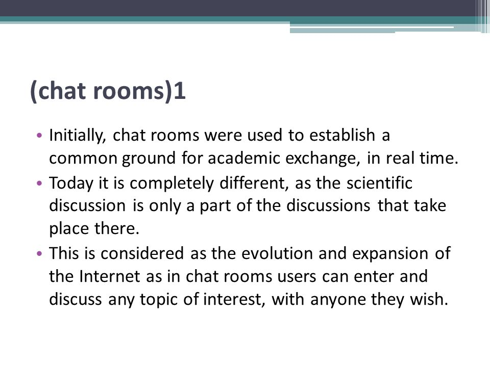 (chat rooms)1 Initially, chat rooms were used to establish a common ground for academic exchange, in real time.
