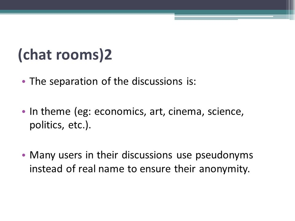 (chat rooms)2 The separation of the discussions is: In theme (eg: economics, art, cinema, science, politics, etc.). Many users in their discussions us