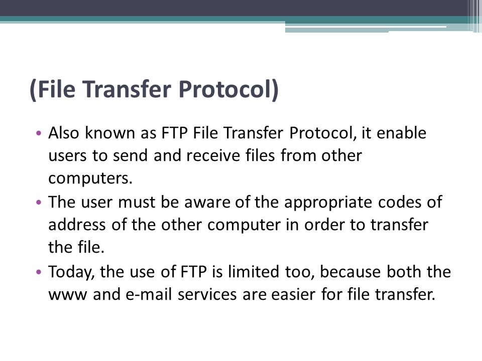 (File Transfer Protocol) Also known as FTP File Transfer Protocol, it enable users to send and receive files from other computers.