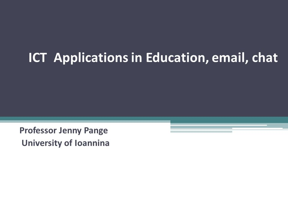 ICT Applications in Education, email, chat Professor Jenny Pange University of Ioannina
