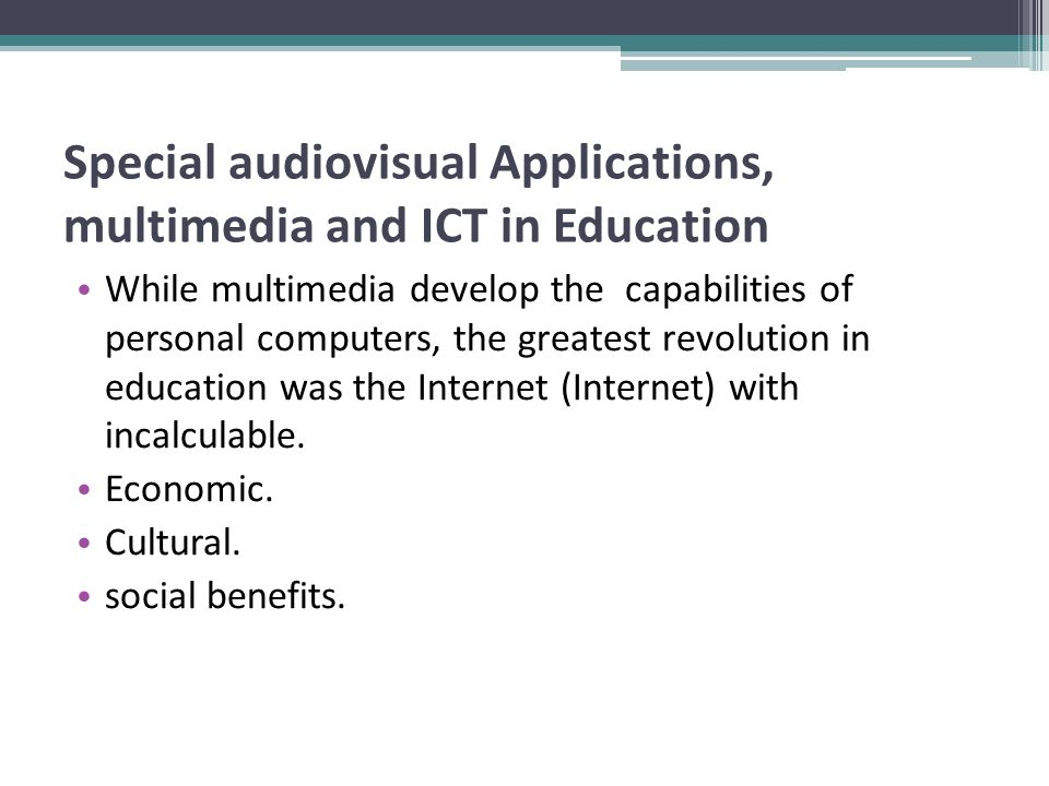 Special audiovisual Applications, multimedia and ICT in Education While multimedia develop the capabilities of personal computers, the greatest revolution in education was the Internet (Internet) with incalculable.