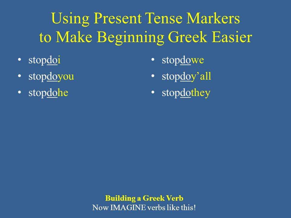 Ancient Greek for Everyone New Testament Vocabulary (mixed) 30+ times ἄγω, ἄξω, ἤγαγον lead, bring, pass (time) – συνάγω gather together, assemble – ὑπάγω go away, depart ἔρχομαι, ἐλεύσομαι, ἦλθον (stem ἐλθ -) come, go – ἀπέρχομαι go away – διέρχομαι come, go through, cross – ἐξέρχομαι come, go out of ἐσθίω, φάγομαι, ἔφαγον eat ἔχω, ἕξω, ἔσχον (stem σχ -) have, hold, be – Imperfect: εἶχον – See separate slide on these forms and their meanings.