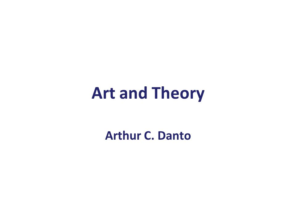 Art and Theory Arthur C. Danto