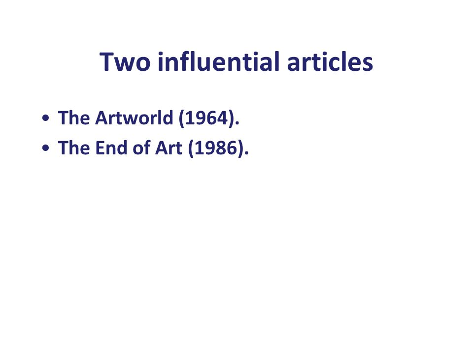 Two influential articles The Artworld (1964). The End of Art (1986).