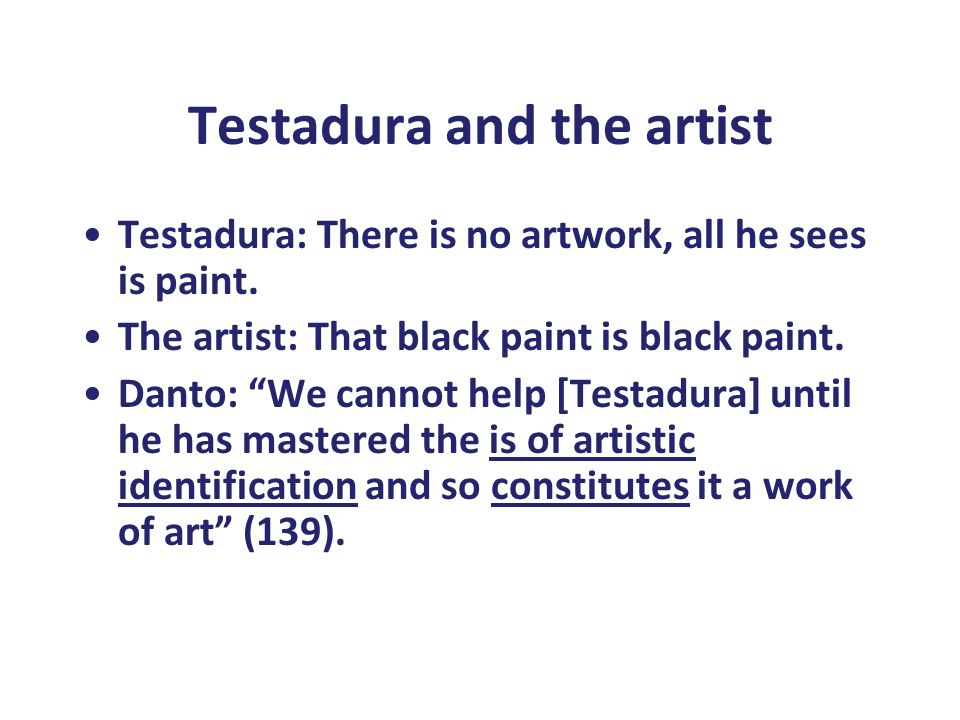 "Testadura and the artist Testadura: There is no artwork, all he sees is paint. The artist: That black paint is black paint. Danto: ""We cannot help [Te"