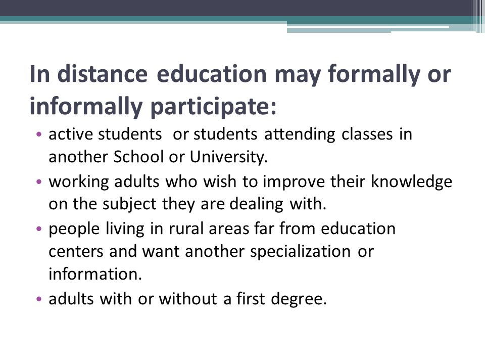 In distance education may formally or informally participate: active students or students attending classes in another School or University.