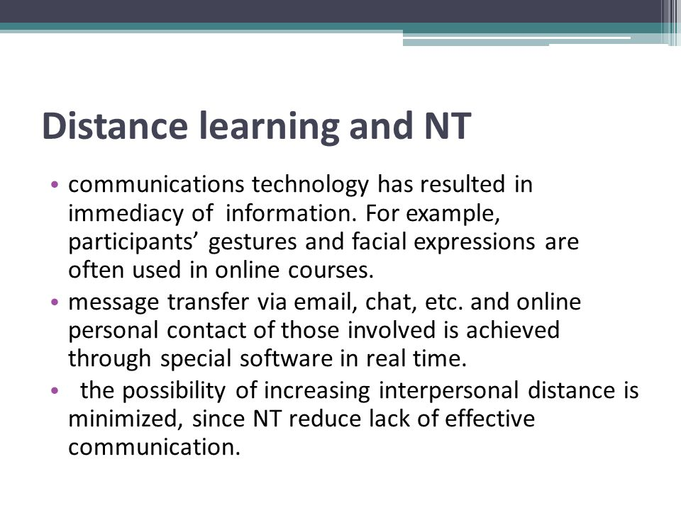 Distance learning and NT communications technology has resulted in immediacy of information. For example, participants' gestures and facial expression