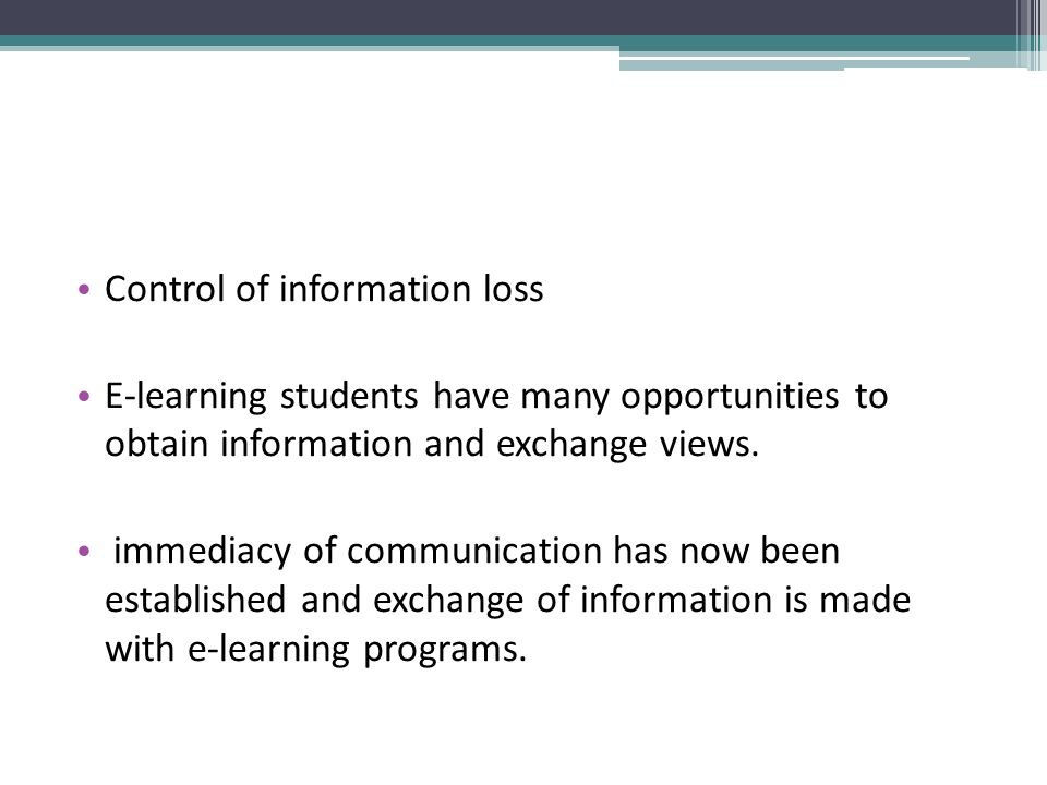 Control of information loss E-learning students have many opportunities to obtain information and exchange views.
