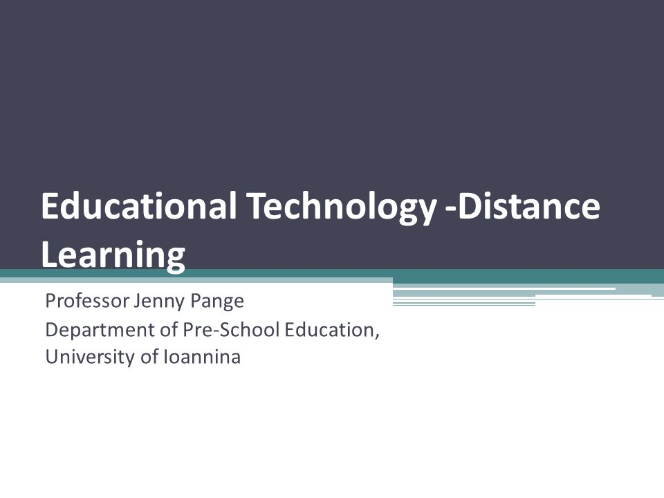 Educational Technology -Distance Learning Professor Jenny Pange Department of Pre-School Education, University of Ioannina
