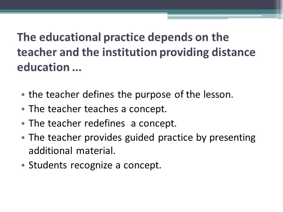 The educational practice depends on the teacher and the institution providing distance education... the teacher defines the purpose of the lesson. The