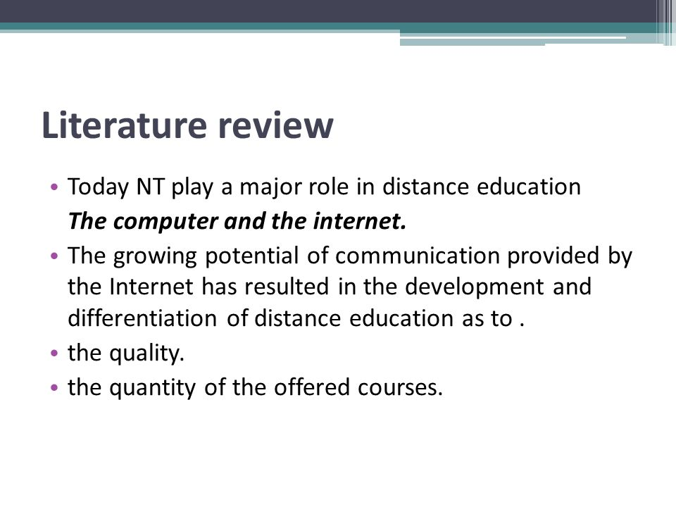 Literature review Today NT play a major role in distance education The computer and the internet.