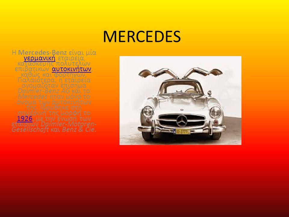 MERCEDES Η Mercedes-Benz είναι μία γερμανική εταιρεία κατασκευής πολυτελών επιβατικών αυτοκινήτων, καθώς και φορτηγών.