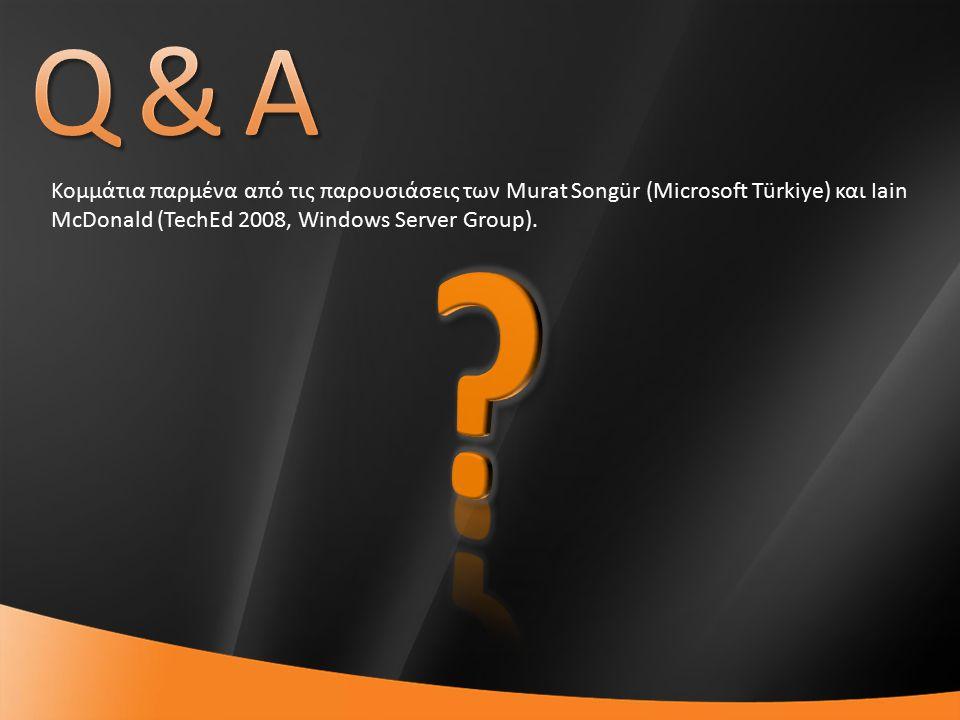 62 Κομμάτια παρμένα από τις παρουσιάσεις των Murat Songür (Microsoft Türkiye) και Iain McDonald (TechEd 2008, Windows Server Group).