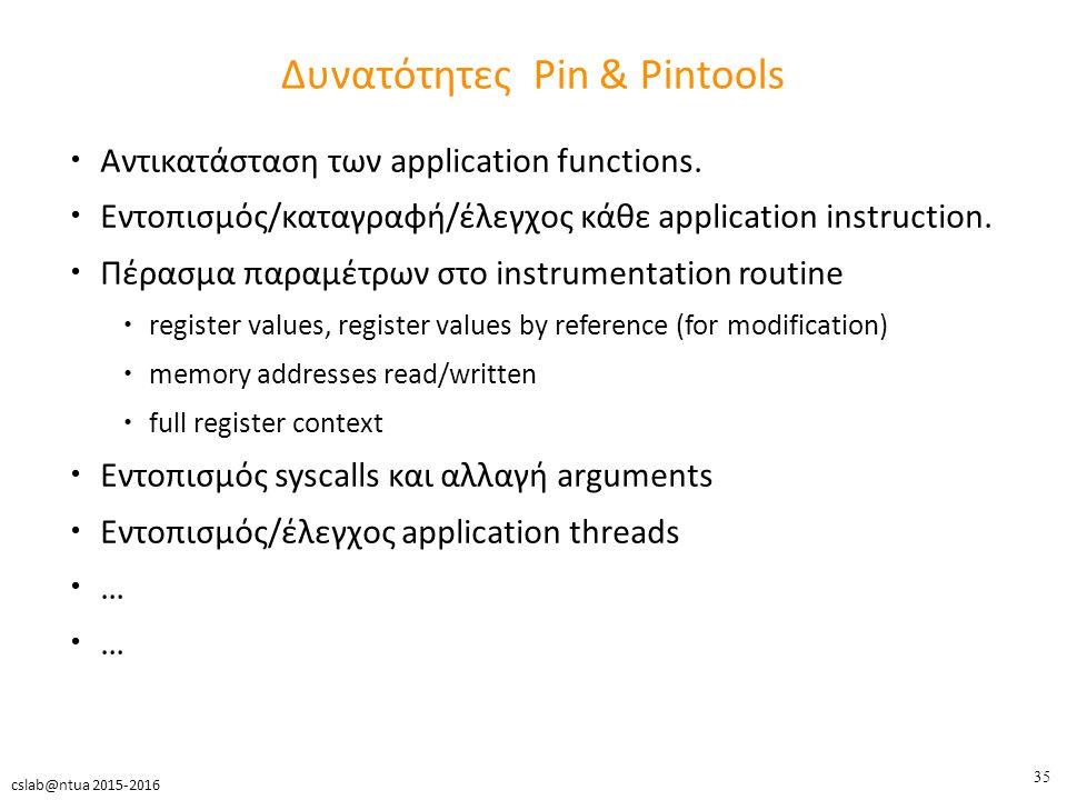35 cslab@ntua 2015-2016 Δυνατότητες Pin & Pintools Αντικατάσταση των application functions.