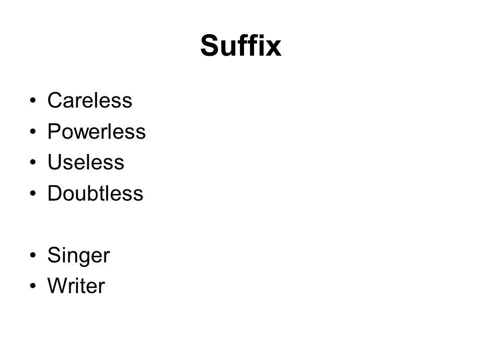 Suffix Careless Powerless Useless Doubtless Singer Writer