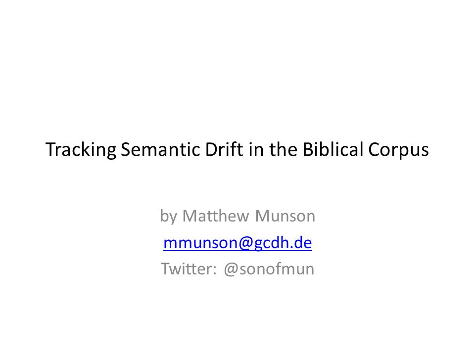 Tracking Semantic Drift in the Biblical Corpus by Matthew Munson mmunson@gcdh.de Twitter: @sonofmun