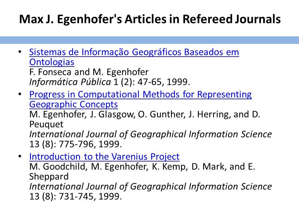 Max J. Egenhofer's Articles in Refereed Journals Sistemas de Informação Geográficos Baseados em Ontologias F. Fonseca and M. Egenhofer Informática Púb
