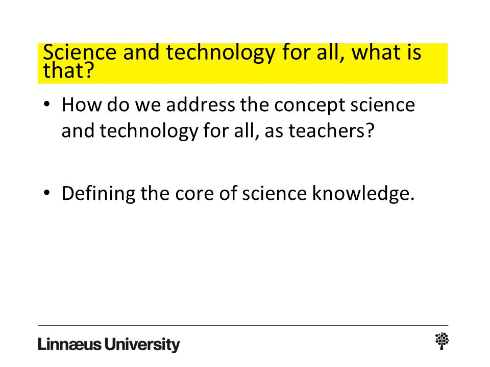Science and technology for all, what is that? How do we address the concept science and technology for all, as teachers? Defining the core of science