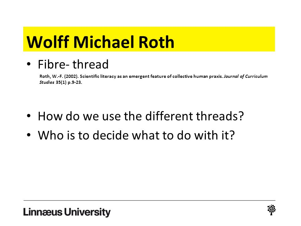 Wolff Michael Roth Fibre- thread Roth, W.-F. (2002). Scientific literacy as an emergent feature of collective human praxis. Journal of Curriculum Stud