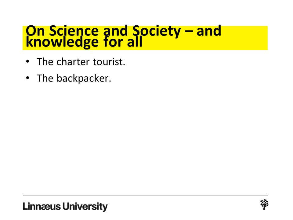 On Science and Society – and knowledge for all The charter tourist. The backpacker.