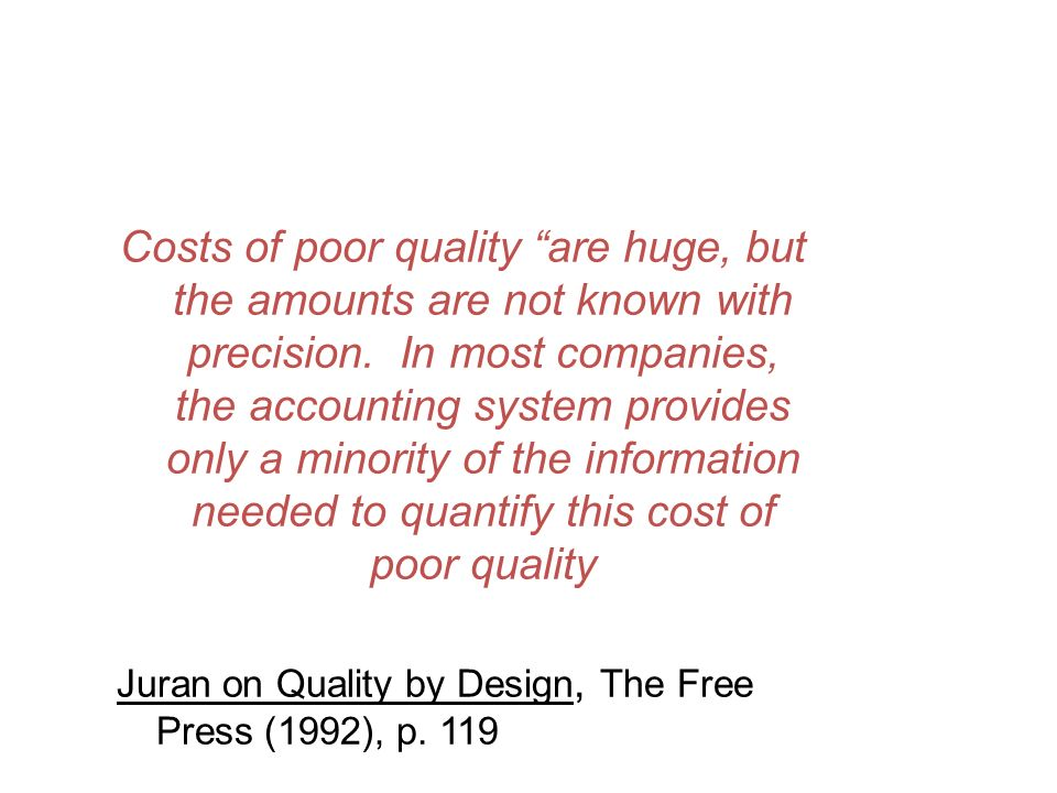 Costs of poor quality are huge, but the amounts are not known with precision.