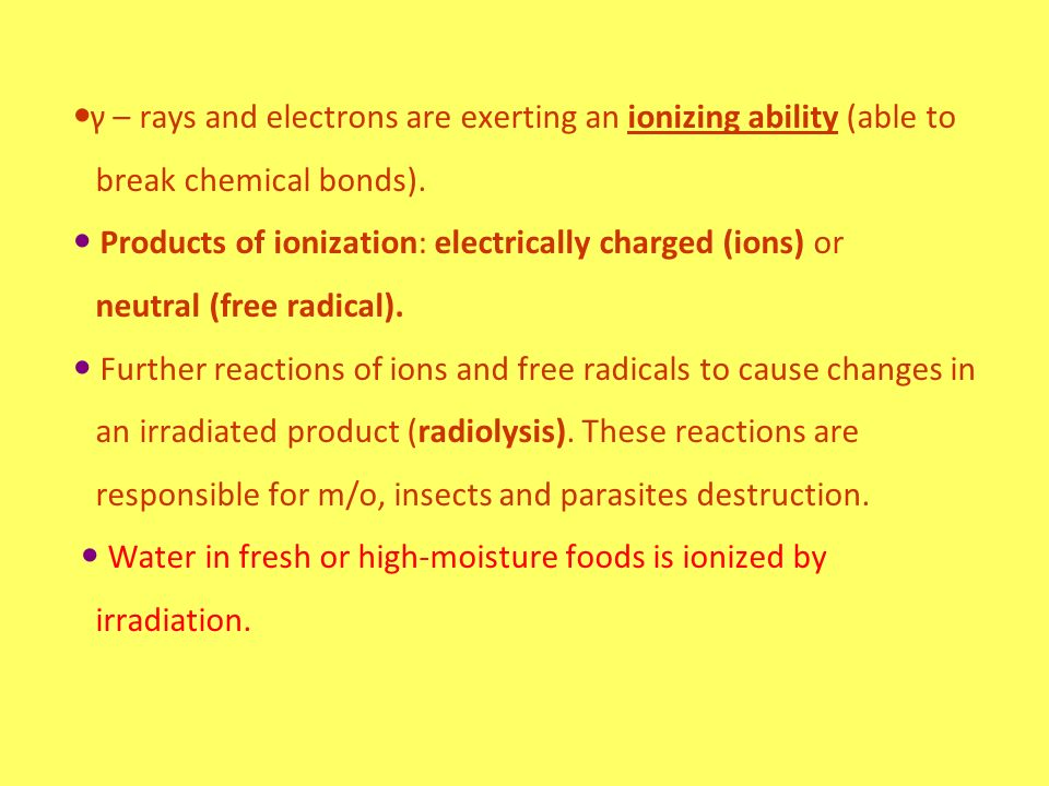 γ – rays and electrons are exerting an ionizing ability (able to break chemical bonds).