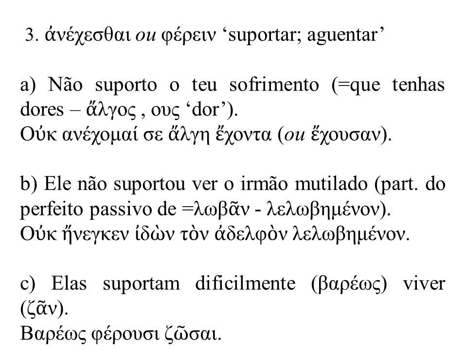9 b) τυγχάνειν 'acontecer' Acontece que ela está a dormir (=καθεύδειν ela está por acaso a dormir).