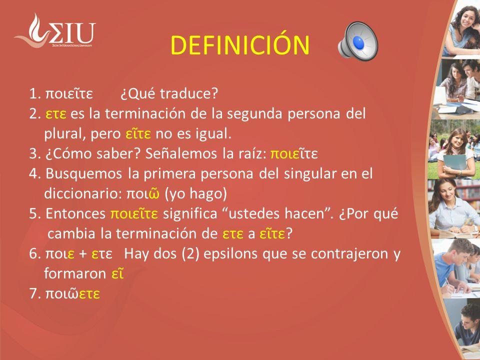 DEFINICIÓN 1.ποιεῖτε ¿Qué traduce. 2.
