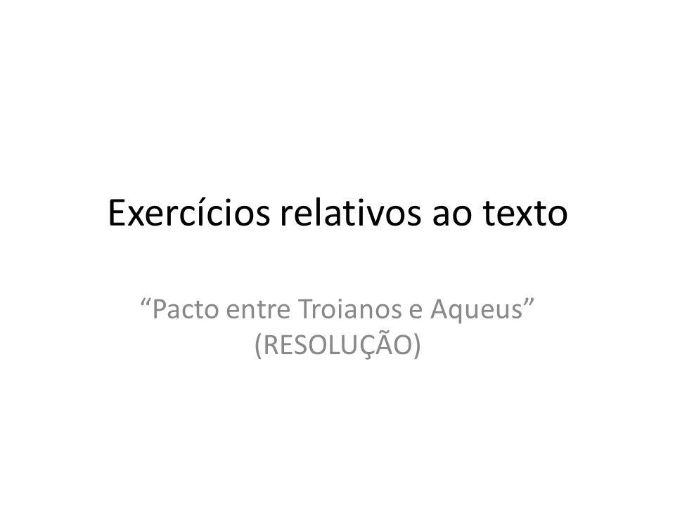 """Exercícios relativos ao texto """"Pacto entre Troianos e Aqueus"""" (RESOLUÇÃO)"""