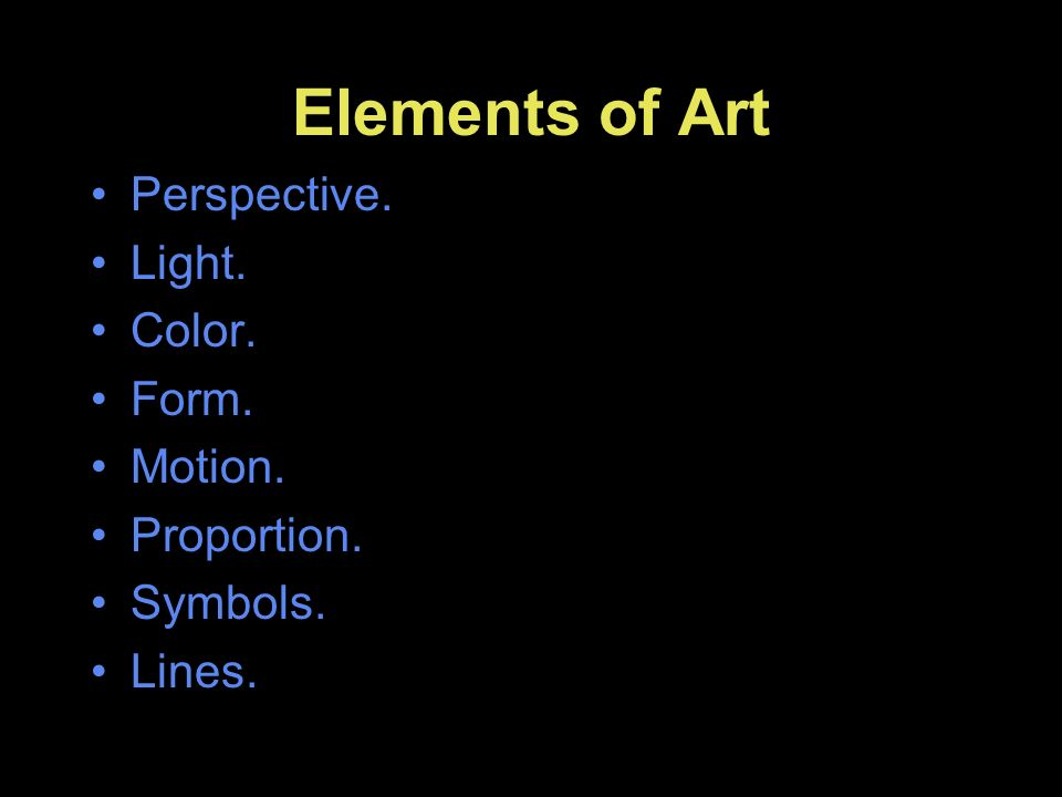Elements of Art Perspective. Light. Color. Form. Motion. Proportion. Symbols. Lines.