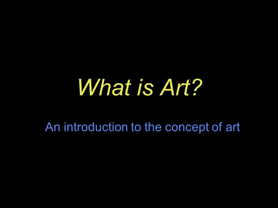 What is Art An introduction to the concept of art