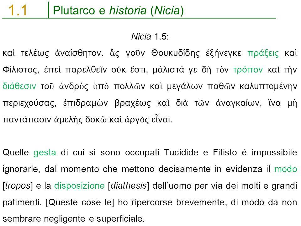 Plutarco e historia (Nicia) 1.1 Nicia 1.5: κα ὶ τελέως ἀ ναίσθητον. ἃ ς γο ῦ ν Θουκυδίδης ἐ ξήνεγκε πράξεις κα ὶ Φίλιστος, ἐ πε ὶ παρελθε ῖ ν ο ὐ κ ἔ