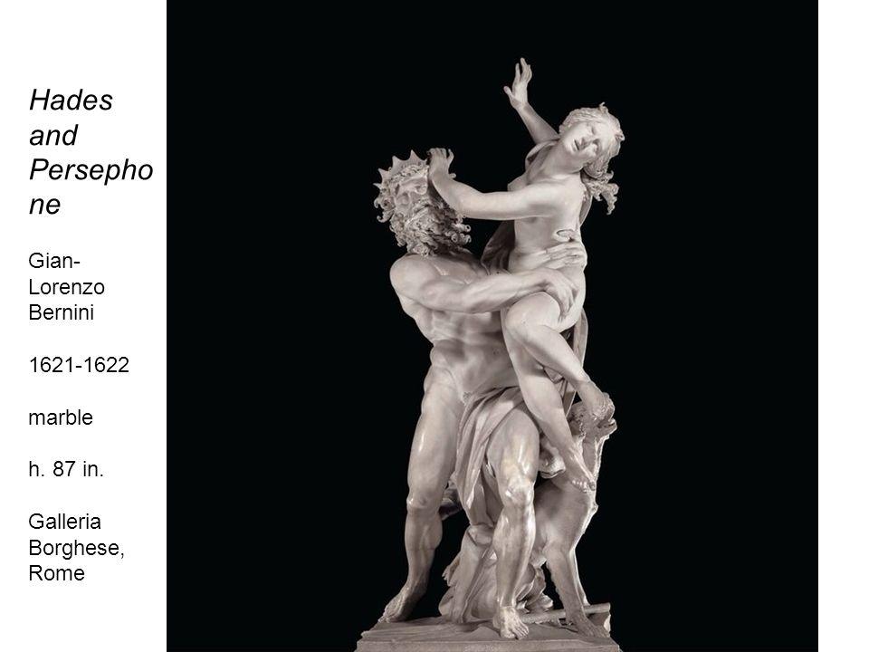 Hades and Persepho ne Gian- Lorenzo Bernini 1621-1622 marble h. 87 in. Galleria Borghese, Rome