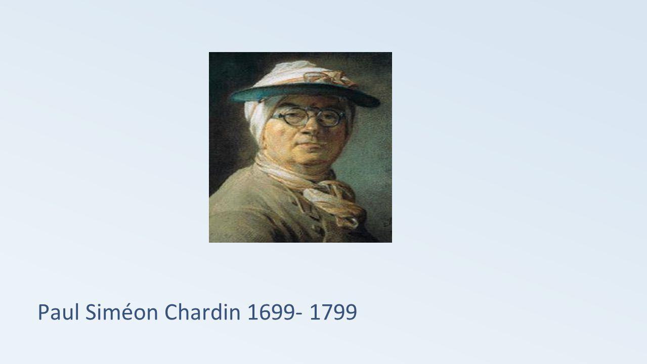 Paul Siméon Chardin 1699- 1799