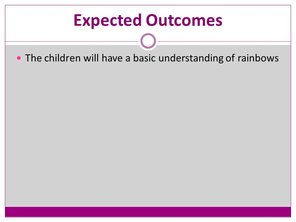 Expected Outcomes The children will have a basic understanding of rainbows