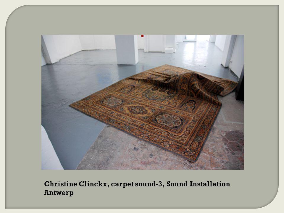 Christine Clinckx, carpet sound-3, Sound Installation Antwerp