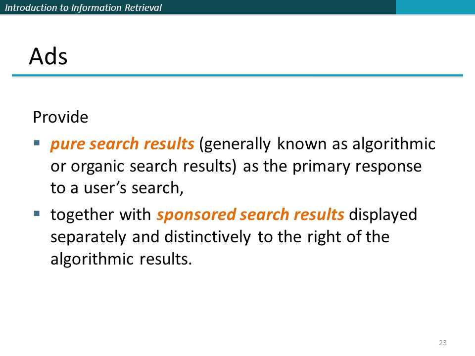 Introduction to Information Retrieval Provide  pure search results (generally known as algorithmic or organic search results) as the primary response